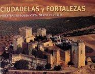 NUESTRA HISTORIA VISTA DESDE EL CIELO: CIUDADELAS Y FORTALEZAS