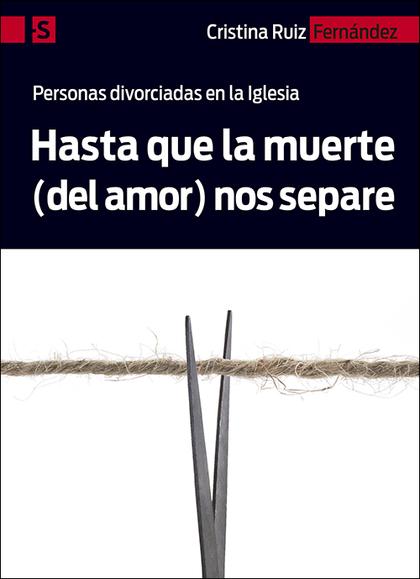 HASTA QUE LA MUERTE (DEL AMOR) NOS SEPARE. PERSONAS DIVORCIADAS EN LA IGLESIA