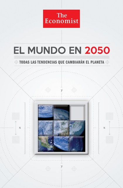 EL MUNDO EN 2050. TODAS LAS TENDENCIAS QUE CAMBIARÁN EL PLANETA