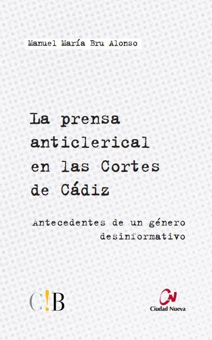 LA PRENSA ANTICLERICAL EN LAS CORTES DE CÁDIZ : ANTECEDENTES DE UN GÉNERO DESINFORMATIVO