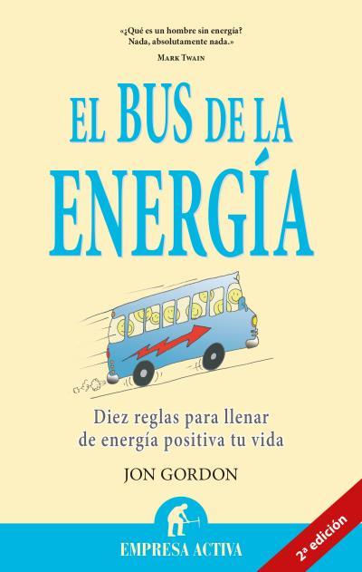 EL BUS DE LA ENERGÍA : DIEZ REGLAS PARA LLENAR DE ENERGÍA POSITIVA TU VIDA