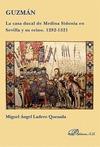GUZMÁN, LA CASA DUCAL DE MEDINA SIDONIA EN SEVILLA Y SU REINO, 1282-1521