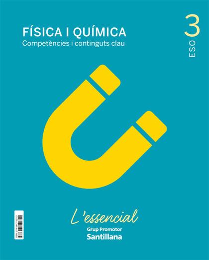 FISICA I QUIMICA COMPETENCIES I CONTINGUTS CLAU L´ESSENCIAL 3 SEC.