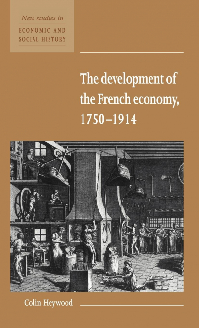 THE DEVELOPMENT OF THE FRENCH ECONOMY 1750 1914.