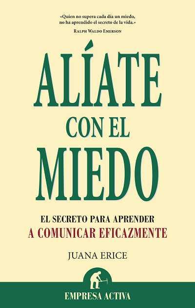 ALÍATE CON EL MIEDO : EL SECRETO PARA APRENDER A COMUNICAR EFICAZMENTE