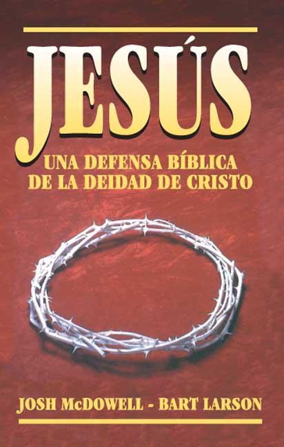 JESÚS : UNA DEFENSA DE LA DEIDAD DE CRISTO