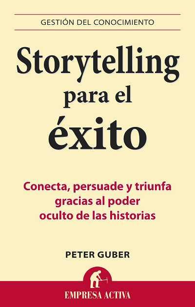 STORYTELLING PARA EL ÉXITO : CONECTA, PERSUADE Y TRIUNFA GRACIAS AL PODER OCULTO DE LAS HISTORI