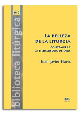 LA BELLEZA DE LA LITURGIA. CONTEMPLAR LA HERMOSURA DE DIOS