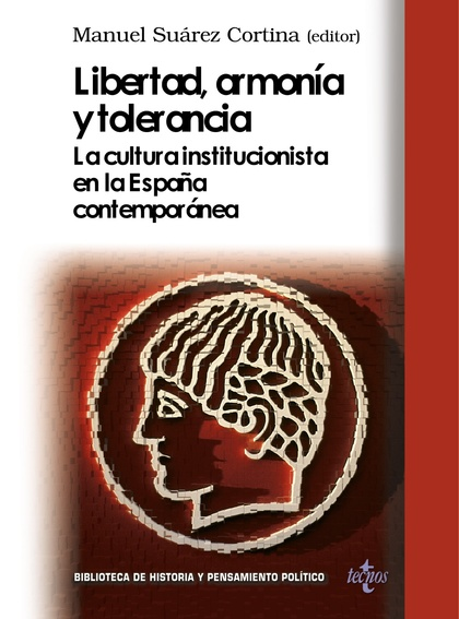 LIBERTAD, ARMONÍA Y TOLERANCIA : LA CULTURA INSTITUCIONAL EN LA ESPAÑA CONTEMPORÁNEA