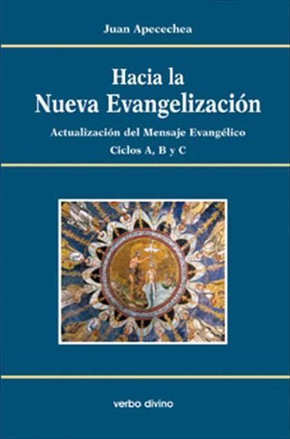 HACIA LA NUEVA EVANGELIZACIÓN : ACTUALIZACIÓN DEL MENSAJE EVANGÉLICO, CICLOS A-B-C