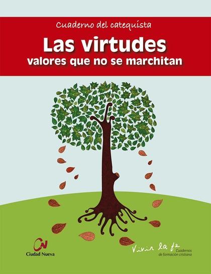 LAS VIRTUDES, VALORES QUE NO SE MARCHITAN : CUADERNO DEL CATEQUISTA