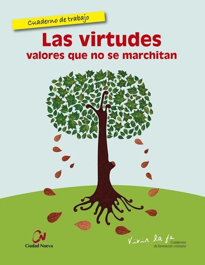 LAS VIRTUDES, VALORES QUE NO SE MARCHITAN : CUADERNO DE TRABAJO