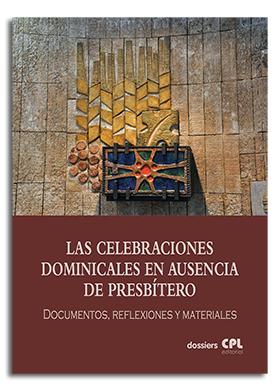 LAS CELEBRACIONES DOMINICALES EN AUSENCIA DE PRESBÍTERO. ADAP. DOCUMENTOS, REFLEXIONES Y MATERI