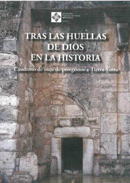 TRAS LAS HUELLAS DE DIOS EN LA HISTORIA. CUADERNOS DE VIAJE DE PEREGRINOS A TIER
