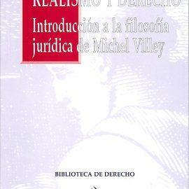 REALISMO Y DERECHO : INTRODUCCIÓN A LA FILOSOFÍA JURÍDICA DE MICHEL VILLEY.