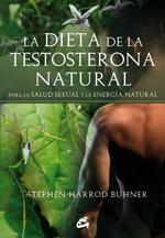 LA DIETA DE LA TESTOSTERONA NATURAL : PARA LA SALUD SEXUAL Y LA ENERGÍA NATURAL