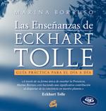 LAS ENSEÑANZAS DE ECKHART TOLLE : GUÍA PRÁCTICA PARA EL DÍA A DÍA