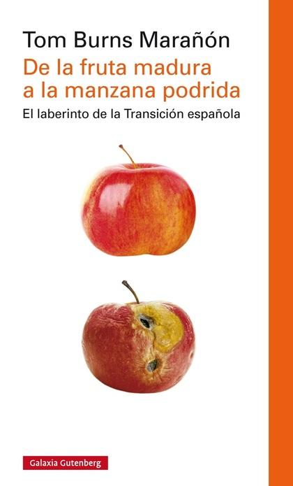 DE LA FRUTA MADURA A LA MANZANA PODRIDA. LA TRANSICIÓN A LA DEMOCRACIA EN ESPAÑA Y SU CONSOLIDA