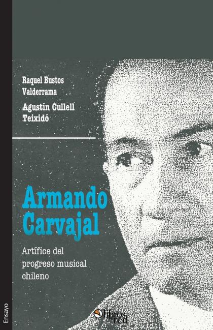 ARMANDO CARVAJAL. ARTIFICE DEL PROGRESO MUSICAL CHILENO
