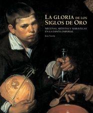LA GLORIA DE LOS SIGLOS DE ORO: MECENAS, ARTISTAS Y MARAVILLAS EN LA ESPAÑA IMPERIAL