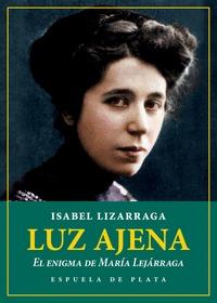 LUZ AJENA. EL ENIGMA DE MARÍA LEJÁRRAGA