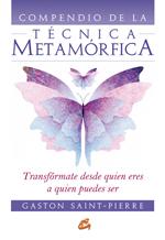 COMPENDIO DE LA TÉCNICA METAMÓRFICA. TRANSFÓRMATE DESDE QUIEN ERES A QUIEN PUEDES SER