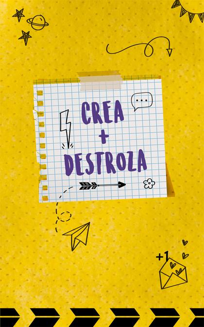CREA + DESTROZA.