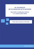 EL INCIDENTE DE NULIDAD DE ACTUACIONES : SOLUCIÓN O PROBLEMA FRENTE A LA RESOLUCIÓN FIRME