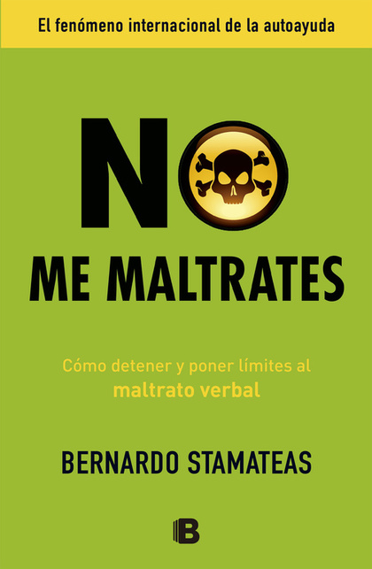 NO ME MALTRATES : CÓMO DETENER Y PONER LÍMITES AL MALTRATO VERBAL