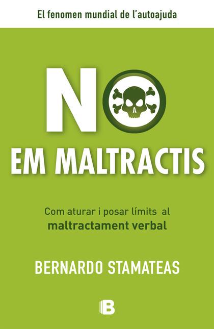 NO EM MALTRACTIS : COM ATURAR I POSAR LÍMITS AL MALTRACTAMENT VERBAL