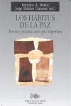 LOS HÁBITOS DE LA PAZ : TEORÍAS Y PRÁCTICAS DE LA PAZ IMPERFECTA