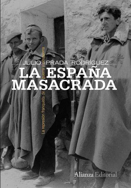 LA ESPAÑA MASACRADA : LA REPRESIÓN FRANQUISTA DE GUERRA Y POSGUERRA