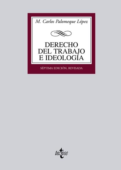 DERECHO DEL TRABAJO E IDEOLOGÍA : MEDIO SIGLO DE FORMACIÓN IDEOLÓGICA DEL DERECHO DEL TRABAJO E