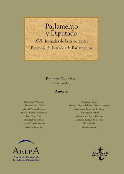 PARLAMENTO Y DIPUTADO : XVII JORNADAS DE LA ASOCIACIÓN ESPAÑOLA DE LETRADOS DE PARLAMENTOS : CE
