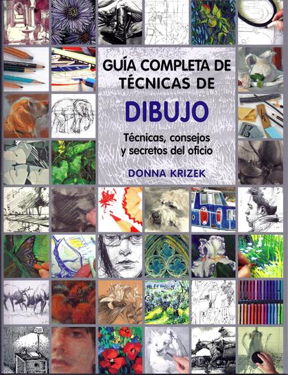 GUÍA COMPLETA DE TÉCNICAS DE DIBUJO : TÉCNICAS, CONSEJOS Y SECRETOS DEL OFICIO