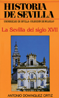 HISTORIA DE SEVILLA : LA SEVILLA DEL SIGLO XVII