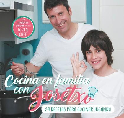 COCINA EN FAMILIA CON JOSETXO. 24 RECETAS PARA JUGAR COCINANDO (O COCINAR JUGANDO)