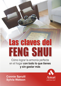 LAS CLAVES DEL FENG SHUI : CÓMO LOGRAR LA ARMONÍA PERFECTA EN EL HOGAR CON TODO LO QUE TIENES Y