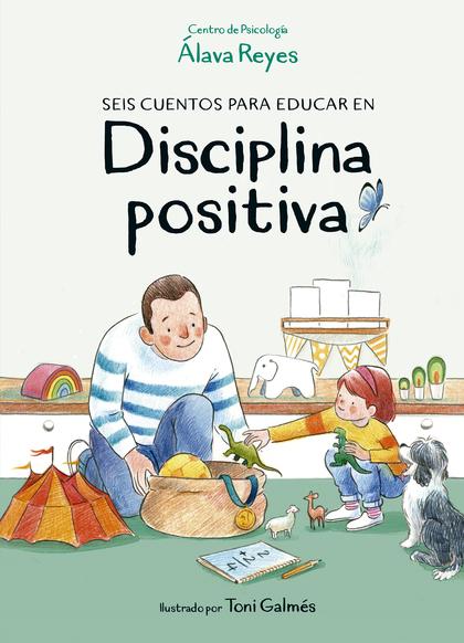 DISCIPLINA POSITIVA. SEIS CUENTOS PARA EDUCAR EN DISCIPLINA POSITIVA