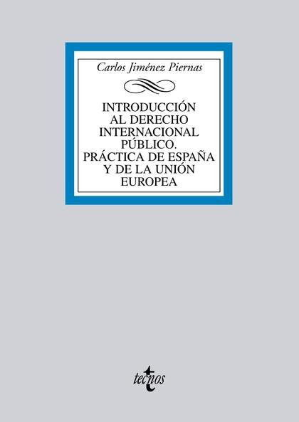 INTRODUCCIÓN AL DERECHO INTERNACIONAL PÚBLICO : PRÁCTICA DE ESPAÑA Y DE LA UNIÓN EUROPEA