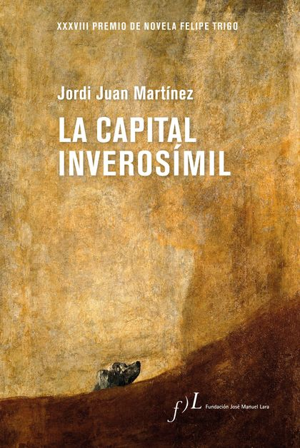 LA CAPITAL INVEROSÍMIL. XXXVIII PREMIO DE NOVELA FELIPE TRIGO