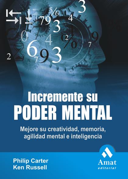 INCREMENTE SU PODER MENTAL : MEJORE SU CREATIVIDAD, MEMORIA, AGILIDAD MENTAL E INTELIGENCIA