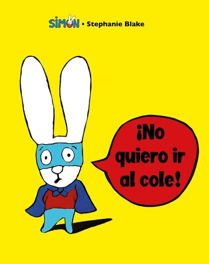 ¡NO QUIERO IR AL COLE!.