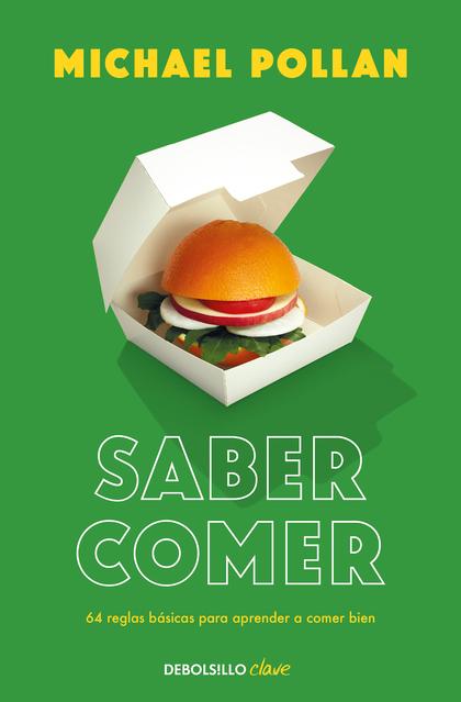 SABER COMER. 64 REGLAS BÁSICAS PARA APRENDER A COMER BIEN