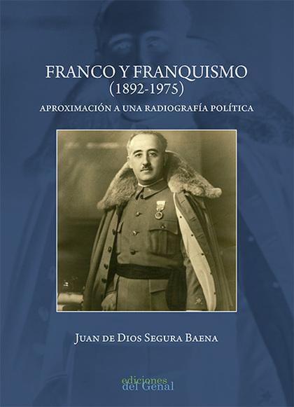 FRANCO Y FRANQUISMO (1892-1975). APROXIMACIÓN A UNA RADIOGRAFÍA POLÍTICA.