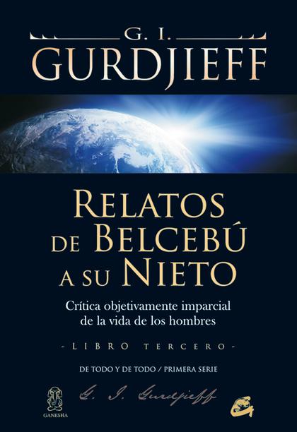 RELATOS DE BELCEBÚ A SU NIETO III : CRÍTICA OBJETIVAMENTE IMPARCIAL DE LA VIDA DE LOS HOMBRES