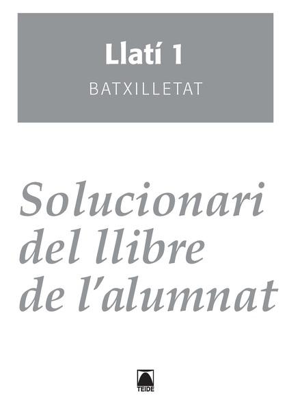 SOLUCIONARI, LLATÍ, 1 BATXILLERAT