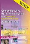 CUERPO EJECUTIVO, ADMINISTRATIVOS, ADMINISTRACIÓN DE LA COMUNIDAD AUTÓNOMA DE ARAGÓN. TEST Y SU