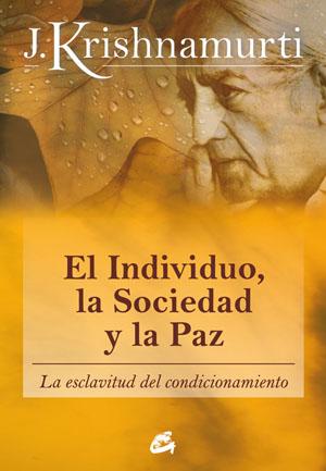 EL INDIVIDUO, LA SOCIEDAD Y LA PAZ : LA ESCLAVITUD DEL CONDICIONAMIENTO