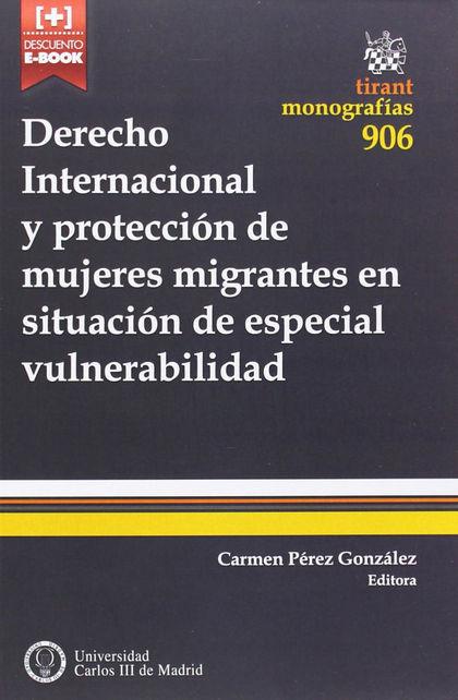 DERECHO INTERNACIONAL Y PROTECCIÓN DE MUJERES MIGRANTES EN SITUACIÓN DE ESPECIAL VULNERABILIDAD